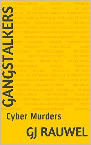 Gangstalkers: Cyber Murders (Electronic Harassment Book 2)