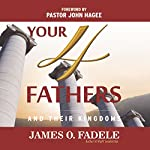 Your 4 Fathers: And Their Kingdoms | James Fadele