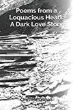 poems from a loquacious heart a dark love story