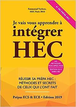 Je Vais Vous Apprendre à Intégrer HEC - EDITION 2019 - Réussir sa Prépa HEC : Méthodes et Secrets de ceux qui lont fait (Prépa ECS, ECE, ECT)