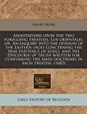 img - for Annotations upon the two foregoing treatises, Lux orientalis, or, An enquiry into the opinion of the Eastern sages concerning the prae-existence of ... the main doctrines in each treatise. (1682) book / textbook / text book