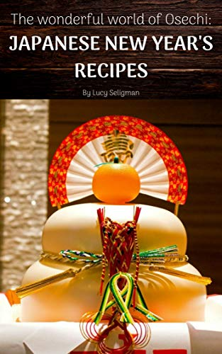 The Wonderful World of Osechi: Japanese New Year's Recipes by Lucy Seligman