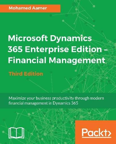 Microsoft Dynamics 365 Enterprise Edition – Financial Management – Third Edition: Maximize your business productivity through modern financial management in Dynamics 365