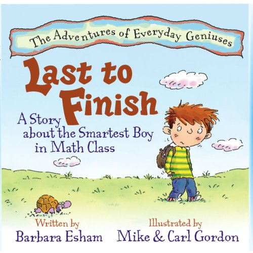Last to Finish: A Story About the Smartest Boy in Math Class (The Adventures of Everyday Geniuses)