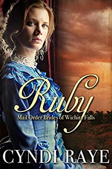 Ruby: Mail Order Brides of Wichita Falls Series - Book 1 by [Raye, Cyndi, Wichita Falls, Brides of]