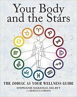Your body and the stars the zodiac as your wellness guide your body and the stars the zodiac as your wellness guide stephanie marango md rebecca gordon 9781582704906 amazon books stopboris Choice Image