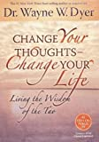 Change Your Thoughts - Change Your Life : Living the Wisdom of the Tao