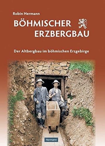 Böhmischer Erzbergbau - Der Altbergbau im böhmischen Erzgebirge