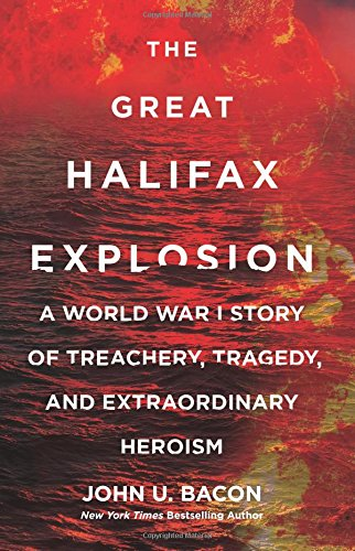 The Great Halifax Explosion: A World War I Story of Treachery, Tragedy, and Extraordinary Heroism cover