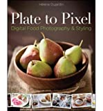 Plate to Pixel: Digital Food Photography & Styling (Paperback) - Common