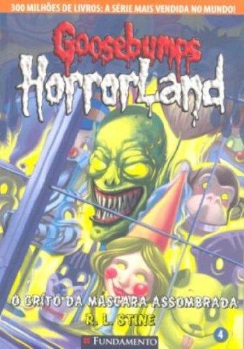 Goosebumps Horrorland. O Grito da Máscara Assombrada - Volume 4