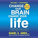 Change Your Brain, Change Your Life (Revised and Expanded): The Breakthrough Program for Conquering Anxiety, Depression, Obsessiveness, Lack of Focus, Anger, and Memory Problems Hörbuch von Daniel G. Amen M.D. Gesprochen von: Daniel G. Amen M.D.