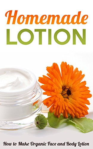 Homemade Lotion: How to Make Organic Face and Body Lotion by [Jacob, Amina]