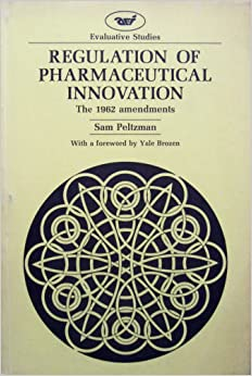 Regulation of Pharmaceutical Innovation: The 1962 Amendments (Evaluative Studies 15)