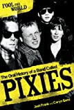 Fool the World: The Oral History of a Band Called Pixies by Josh Frank front cover