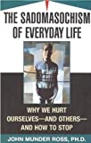 The Sadomasochism of Everyday Life, John Munder Ross, 0756771382