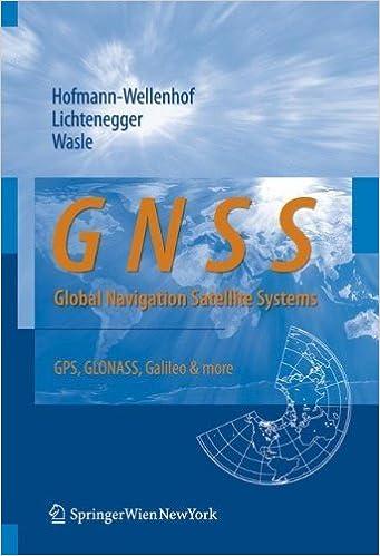 GNSS - Global Navigation Satellite Systems: GPS, GLONASS, Galileo, and more by Hofmann-Wellenhof, Bernhard, Lichtenegger, Herbert, Wasle, E (2007)