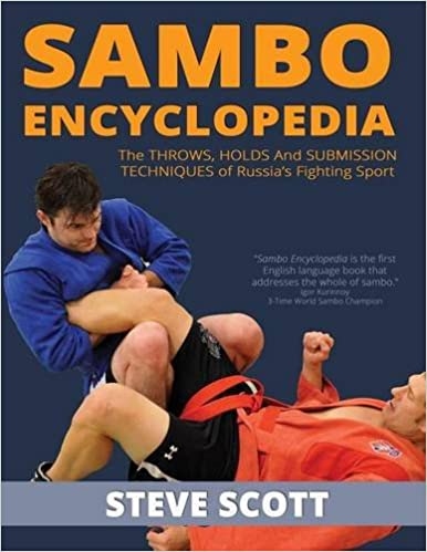 Sambo Encyclopedia: The Throws, Holds and Submission Techniques of Russia s Fighting Sport