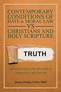 Contemporary Conditions of Hate & Moral Law Vs Christians and Holy Scripture: Investigating How Things Seem and the Truth