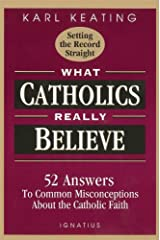 What Catholics Really Believe: Answers to Common Misconceptions About the Faith Kindle Edition