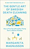 Book cover from The Gentle Art of Swedish Death Cleaning: How to Free Yourself and Your Family from a Lifetime of Clutter by Margareta Magnusson
