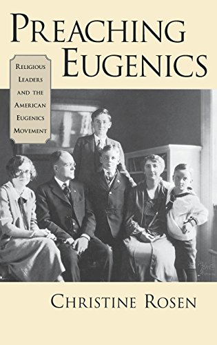 Preaching Eugenics: Religious Leaders and the American Eugenics Movement by Christine Rosen