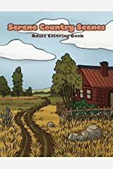 Serene Country Scenes Adult Coloring Book: Landscapes, cottages, barns, chickens and more stress relieving countryside scenery to color (Creative and Unique Coloring Books for Adults) (Volume 1) Paperback