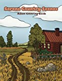 Serene Country Scenes Adult Coloring Book: Landscapes, cottages, barns, chickens and more stress relieving countryside scenery to color (Creative and Unique Coloring Books for Adults) (Volume 1)