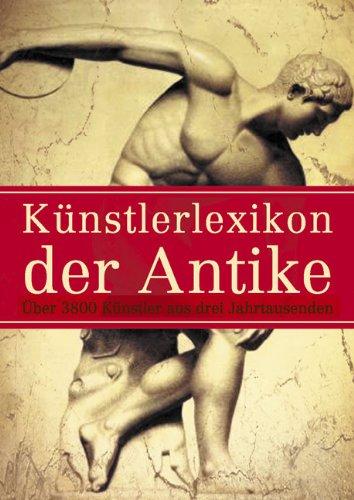 Künstlerlexikon der Antike: Über 3800 Künstler aus drei Jahrtausenden
