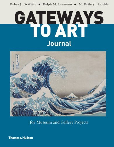Gateways to Art Journal for Museum and Gallery Projects 1st edition by DeWitte, Debra J., Larmann, Ralph M., Shields, M. Kathryn (2012) - Edition Shield 1st