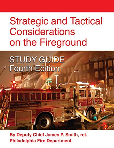 Strategic and Tactical Considerations on the Fireground STUDY GUIDE - Fourth Edition (Strategic And Tactical Considerations On The Fireground)