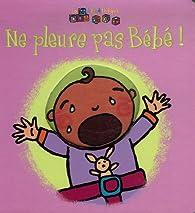 Ne pleure pas Bébé! par Sonia Coutausse