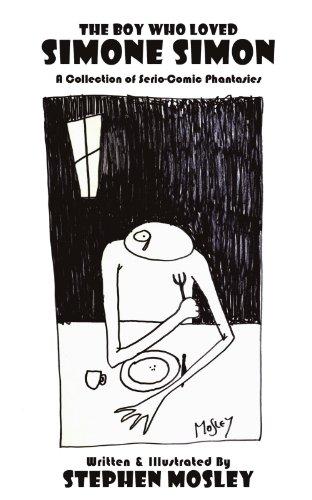 Book: The Boy Who Loved Simone Simon - A Collection Of Serio-Comic Phantasies by Stephen Mosley