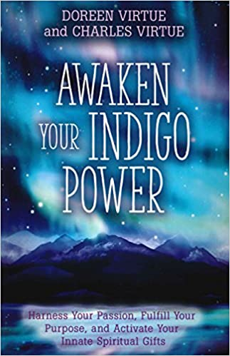 Awaken your indigo power harness your passion fulfill your awaken your indigo power harness your passion fulfill your purpose and activate your innate spiritual gifts doreen virtue charles virtue fandeluxe Images