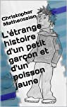 L'étrange histoire d'un petit garçon et d'un poisson jaune par Matheossian
