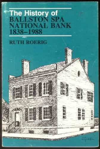 The History Of Ballston Spa National Bank  1838 1988  A Story Of  The Old Bank   Its Community  And Its People