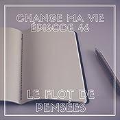 Le flot de pensées (Change ma vie 46) | Clotilde Dusoulier