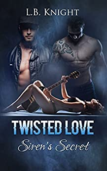 Twisted Love: Sirens Secret by [Knight, L. B.]
