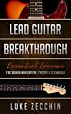 Lead Guitar Breakthrough: Fretboard Navigation, Theory & Technique (Book + Online Bonus Material)