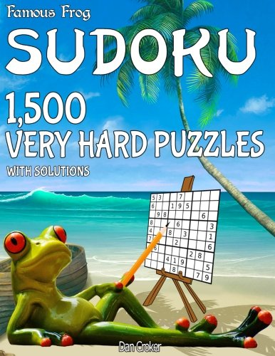 Famous Frog Sudoku 1,500 Very Hard Puzzles With Solutions: A Beach Bum Series 1 Book (Beach Bum Sudoku Series 1) (Volume 24)