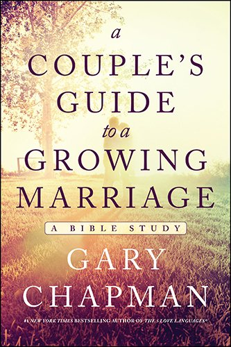 (A Couple's Guide to a Growing Marriage: A Bible Study)