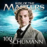 Schumann - Rise of the Masters: 100 Supreme Classical Masterpieces