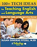 img - for 100+ Tech Ideas for Teaching English and Language Arts: Maximize iPad, Mobile, and Online Apps in Every Classroom book / textbook / text book
