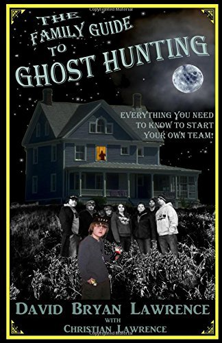 The Family Guide to Ghost Hunting: Everything You Need to Know to Start Your Own Paranormal Team by David Bryan Lawrence (2016-01-05)