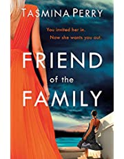 Friend of the Family: You invited her in. Now she wants you out. The gripping page-turner you don't want to miss.