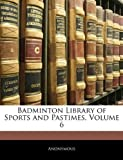Badminton Library of Sports and Pastimes, Anonymous, 1144466830