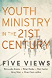 Youth Ministry in the 21st Century: Five Views (Youth, Family, and Culture)