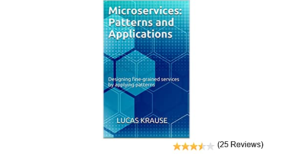 microservices patterns and applications designing fine grained services by applying patterns 1 lucas krause luana krause ebook amazoncom