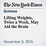 Lifting Weights, Twice a Week, May Aid the Brain | Gretchen Reynolds