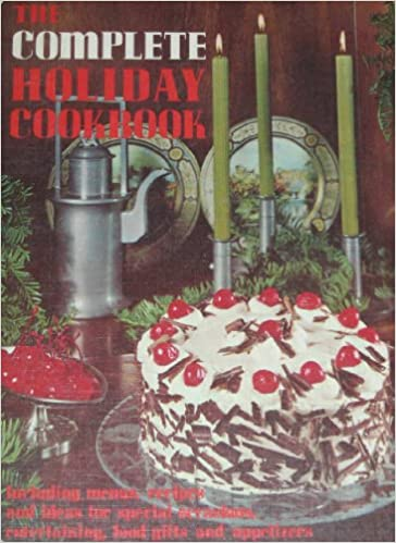 The Complete Holiday Cookbook Including Menus Recipes And Ideas